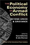 The Political Economy of Armed Conflict: Beyond Greed and Grievance (Project of the International Peace Academy)