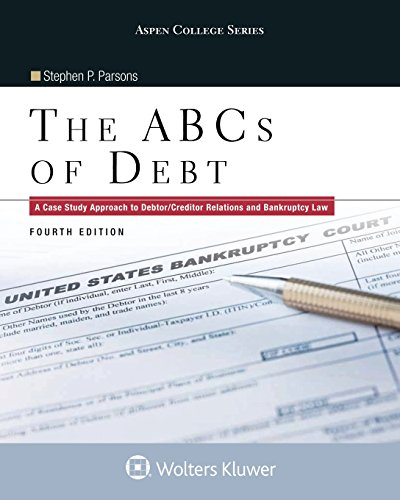 The ABCs of Debt: A Case Study Approach to Debtor/Creditor Relations and Bankruptcy Law (Aspen College)