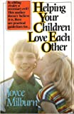 Helping Your Children Love Each Other, Joyce Milburn, 087123307X