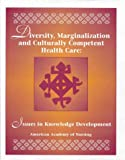Diversity, Marginalization and Culturally Competent Health Care : Issues in Knowledge Development, , 1558101136