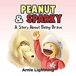 Peanut & Sparky: A Story About Being Brave (Peanut and