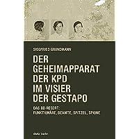 Der Geheimapparat der KPD im Visier der Gestapo: Das BB-Ressort: Funktionäre, Beamte, Spitzel und Spione