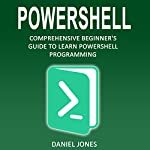 Powershell: Comprehensive Beginner's Guide to Learn Powershell Programming (Volume 1) | Daniel Jones