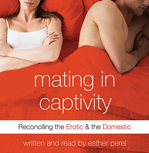 Mating in Captivity: Reconciling the Erotic & the Domestic Audiobook [Free Download by Trial] thumbnail