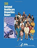 National Healthcare Disparities Report 2006, U. S. Department Human Services and Agency for and Quality, 1499310048