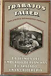 LA TÉCNICA DEL EMBUTIDO DE PLANCHAS / EL TRAZADO EN LA CALDERERÍA. Con 165 grabados.
