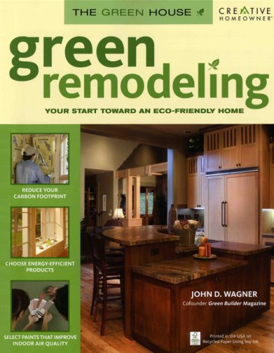 Green Remodeling: Your Start toward an Eco-Friendly Home (The Green House):  John D. Wagner: 9781580113960: Amazon.com: Books