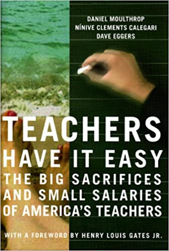 Teachers have it easy the big sacrifices and small salaries of teachers have it easy the big sacrifices and small salaries of americas teachers dave eggers daniel moulthrop ninive clements calegari 9781565849556 fandeluxe Images
