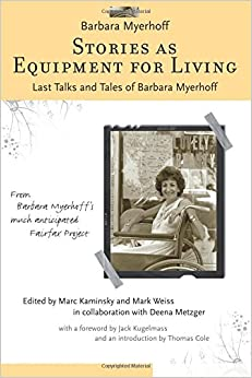 Stories as Equipment for Living: Last Talks and Tales of Barbara Myerhoff