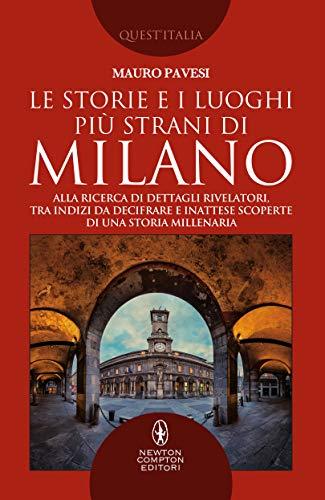 Le storie e i luoghi più strani di Milano (Italian Edition)