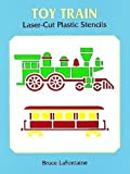 Toy Train Laser-Cut Plastic Stencils, Bruce LaFontaine, 0486402878