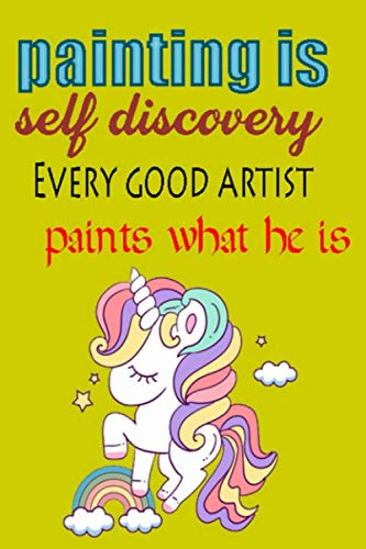 Painting is self discovery Every good artist paints what he is: Best notebook journal for artist & Minimalism Art for painters, best notebook for ... 100 pages 6x9 Half Wide Ruled journal