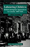 Labouring Children: British Immigrant Apprentices to Canada, 1869-1924: Reprints in Canadian History