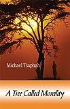 A Tree Called Morality, Michael Tsaphah, 1606103091