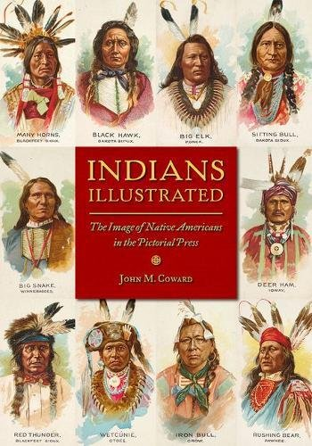 Indians Illustrated: The Image of Native Americans in the Pictorial Press (History of Communication)