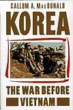 Korea: The War Before Vietnam