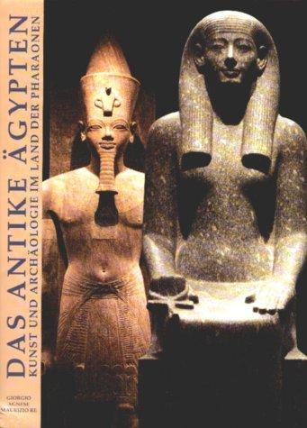 Das Antike Ägypten. Kunst und Archäologie im Land der Pharaonen
