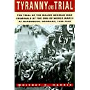 Tyranny on Trial: The Trial of the Major German War Criminals at the End of the World War II at Nuremberg Germany 1945-1946 (Revised Edition)