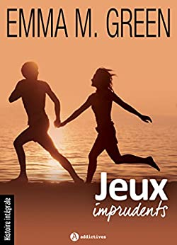 Jeux imprudents - Histoire intégrale (French Edition) by [Green, Emma M. ]