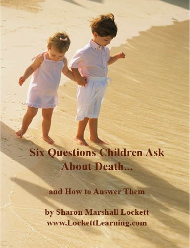 Six Questions Children Ask About Death...and How to Answer Them