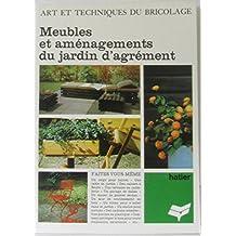 Art et techniques du bricolage: Meubles et aménagements du jardin d'agrément