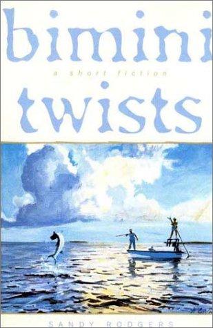 Bimini Twist (Bimini Twists: A Short Fiction)