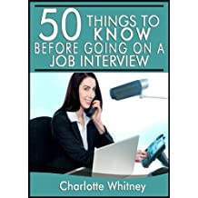 50 Things to Know Before Going on a Job Interview: How to Answer Tough Questions to Ace The Interview (50 Things to Know Career Series Book 1)