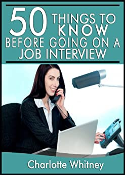 50 Things to Know Before Going on a Job Interview: How to Answer Tough Questions to Ace The Interview (50 Things to Know Career Series Book 1) by [Whitney, Charlotte, To Know, 50 Things]