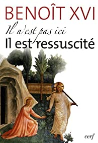 Il n'est pas ici, Il est ressuscité par  Benoît XVI