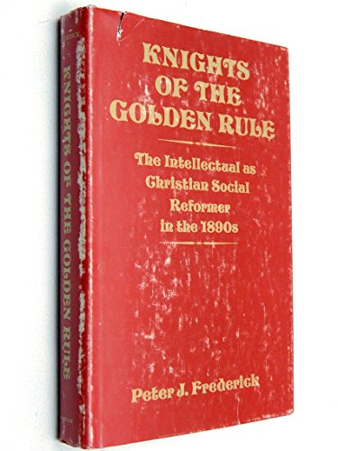 Knights of the Golden Rule: The Intellectual As Christian Social Reformer in the 1890s