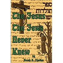The Jesus the Jews Never Knew: Sepher Toldoth Yeshu and the Quest of the Historical Jesus in Jewish Sources