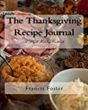 The Thanksgiving Recipe Journal: A Blank Holiday Cookbook (All Occasion Recipe Journals) (Volume 1)