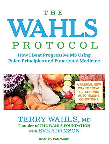 The Wahls Protocol: How I Beat Progressive MS Using Paleo Principles and Functional Medicine by Tantor Audio