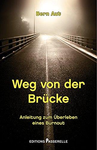 Weg von der Brücke: Anleitung zum Überleben eines Burnout