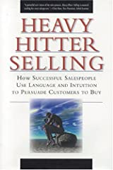 Heavy Hitter Selling: How Successful Salespeople Use Language and Intuition to Persuade Customers to Buy Hardcover