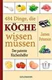 484 Dinge, die Köche wissen müssen: Der patente Küchenhelfer