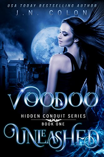 Voodoo Unleashed (Hidden Conduit Series Book 1) by [Colon, J.N.]