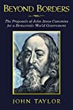 Beyond Borders: The Proposals of John Amos Comenius for a Democratic World Government (Cosmopolis Earth) (Volume 1)