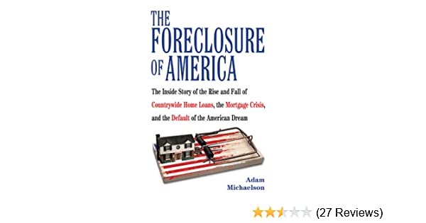 Rise Loans Reviews >> The Foreclosure Of America The Inside Story Of The Rise And