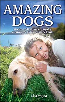 Book Amazing Dogs: Stories of Brilliance, Loyalty, Courage & Extraordinary Feats by Wojna, Lisa (2009)