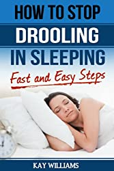How To Stop Drooling In Your Sleep: Fast and Easy Steps: For Men and Women (English Edition)