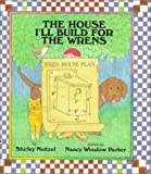 The House I'll Build for the Wrens, Shirley Neitzel, 068814974X