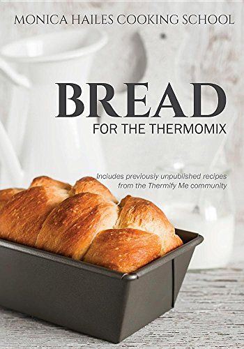 Monica Hailes Cooking School: Bread for the Thermomix by Monica Hailes