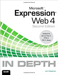 Microsoft Expression Web 4 In Depth: Updated for Service Pack 2 - HTML 5, CSS 3, JQuery (2nd Edition)