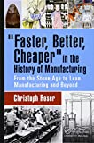 img - for Faster, Better, Cheaper in the History of Manufacturing: From the Stone Age to Lean Manufacturing and Beyond book / textbook / text book
