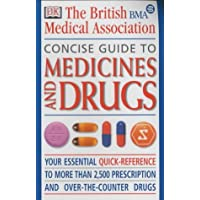 BMA Concise Guide to Medicines and Drugs: The Essential Reference to Over 2, 500 Prescription and Over-the-counter Medications, Including Vitamins and Minerals (BMA Family Doctor)