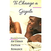 To Change a Gigolo: An Urban Fiction Romance