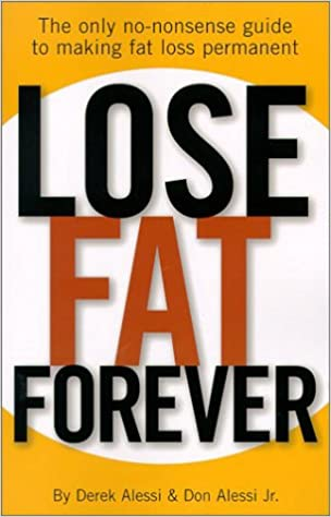 Book Lose Fat Forever: The Only No-Nonsense Guide to Making Fat Loss Permanent