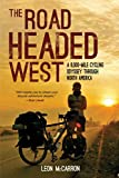 The Road Headed West: A 6,000-Mile Cycling Odyssey through North America