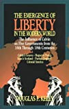 The Emergence of Liberty in the Modern World: The Influence of Calvin on Five Governments from the 16th Through 18th Centuries